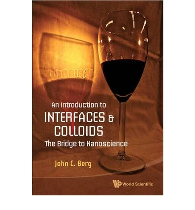[(An Introduction to Interfaces and Colloids: The Bridge to Nanoscience)] [Author: John C. Berg] published on (November, 2009)