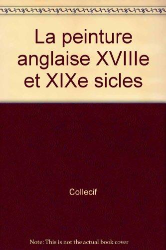 Collecif - La peinture anglaise xviiie et xixe siècles