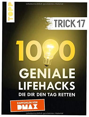 Trick 17. 1000 geniale Lifehacks, die dir den Tag retten: Von Haushalt und Wohnen über Heimwerken und Gartenarbeit bis Gesundheit und Nachhaltigkeit. Inkl. ausführlichem Register und FAQ-Seiten