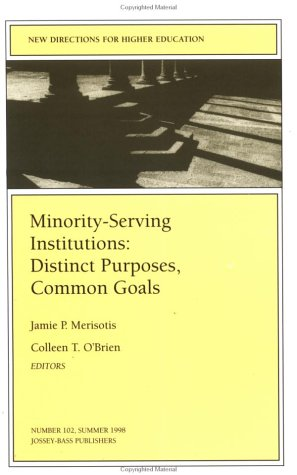 Minority-Serving Institutions: Distinct Purposes, Common Goals (New Directions for Higher Education)
