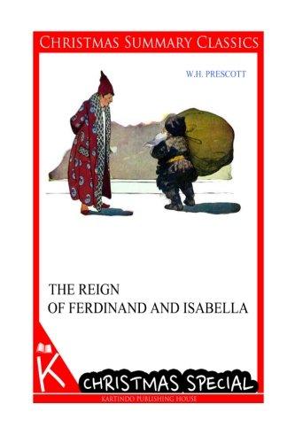The Reign of Ferdinand and Isabella [Christmas Summary Classics] por W. H. Prescott