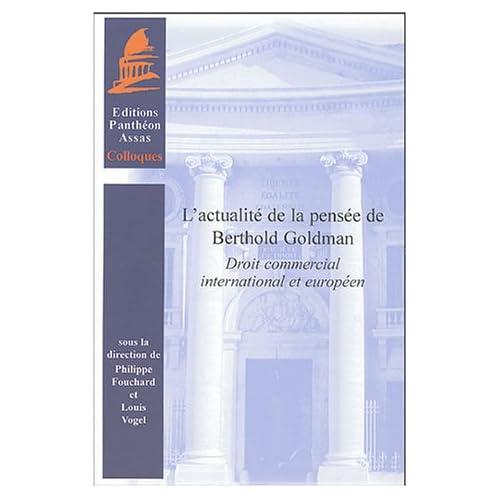 L'actualité de la pensée de Berthold Goldman : Droit commercial international et européen