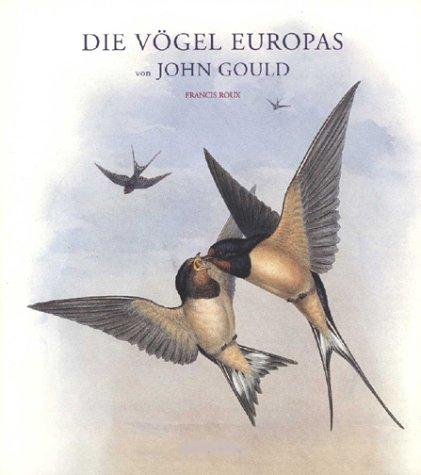 John Gould Gould Vogel (Die Vögel Europas. Eindrucksvolle Lithografien aus dem Höhepunkt des Schaffens von John Gould)