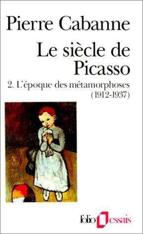 Le Siècle de Picasso, tome 2 : L'Epoque des métamorphoses (1912-1937)