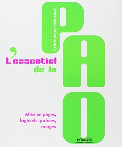 L'essentiel de la PAO: Mise en pages, logiciels, polices, images