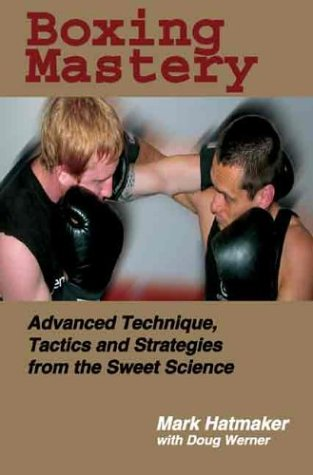 Boxing Mastery: Advanced Technique, Tactics, and Strategies from the Sweet Science por Mark Hatmaker