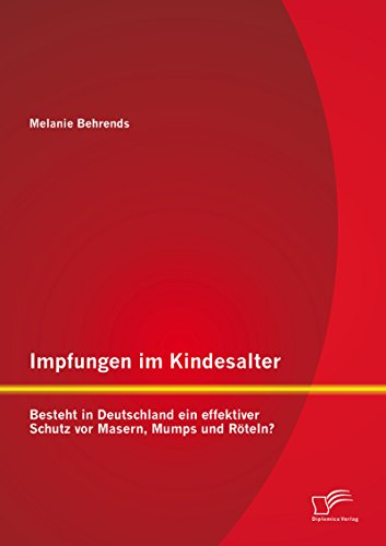 Impfungen im Kindesalter: Besteht in Deutschland ein effektiver Schutz vor Masern, Mumps und...