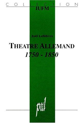 THEATRE ALLEMAND 1750-1850. Eléments pour l'analyse du texte de théâtre par Joël Lefebvre
