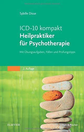 ICD-10 kompakt - Heilpraktiker für Psychotherapie: Mit Übungsaufgaben, Fällen und Prüfungstipps