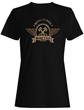 Nacido para montar Motor Club Bike wings Novedad camiseta de las mujeres p68f