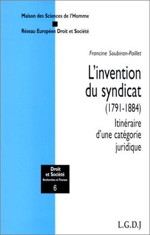 L'INVENTION DU SYNDICAT (1791-1884). Itinéraire d'une catégorie juridique