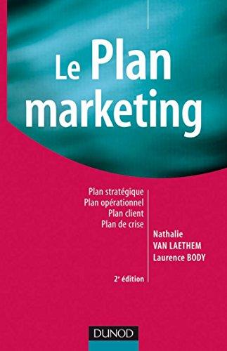 Télécharger en ligne Le plan marketing - 2ème édition : Plan stratégique - Plan opérationnel - Plan marketing client- Plan de crise (Marketing - Communication) pdf, epub