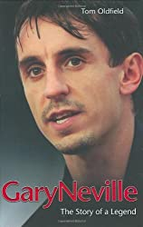 Gary Neville: The Biography by Tom Oldfield (2007-05-31)