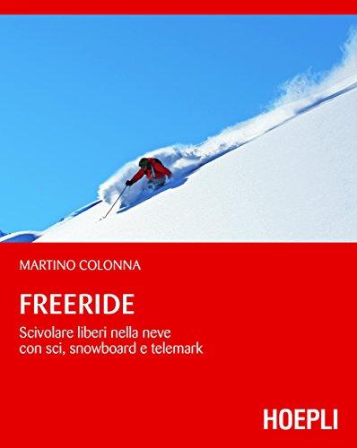 Freeride: Scivolare liberi nella neve con sci, snowboard e telemark (Montagna) (Italian Edition)