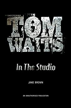 Tom Waits: In the Studio by [Brown, Jake]