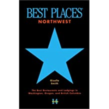 Best Places Northwest: The Best Restaurants and Lodgings in Washington, Oregon, and British Columbia