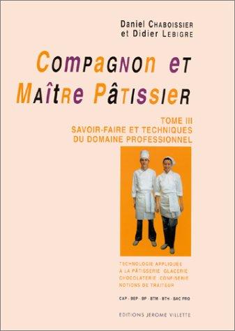 Compagnon et maître pâtissier, tome 3 : Savoir-faire et techniques du domaine professionnel