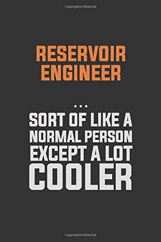 Reservoir Engineer, Sort Of Like A Normal Person Except A Lot Cooler: Inspirational life quote blank lined Notebook 6x9 matte finish (Engineer Reservoir)
