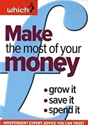 Make the Most of Your Money: Grow it, Save it, Spend it (Which? Essential Guides)