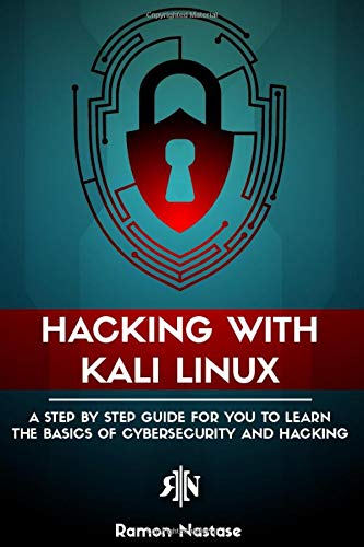 Hacking with Kali Linux: A Step by Step Guide for you to Learn the Basics of CyberSecurity and Hacking por Mr. Ramon Nastase