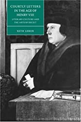 Courtly Letters in the Age of Henry VIII: Literary Culture and the Arts of Deceit (Cambridge Studies in Renaissance Literature and Culture) by Seth Lerer (2006-12-14)