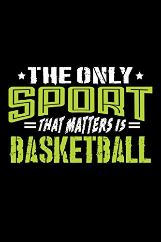 The Only Sport That Matters is Basketball: Journal Notebook for Writing por Desired Creatives Sports