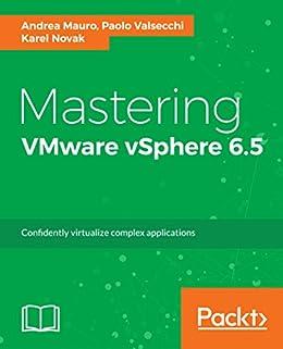 Mastering VMware vSphere 6.5 di [Mauro,  Andrea, Valsecchi,  Paolo, Novak,  Karel]