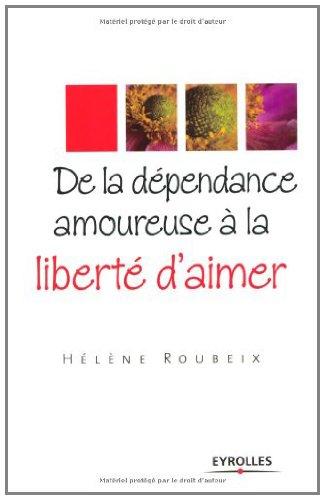 De la dépendance amoureuse à la liberté d'aimer