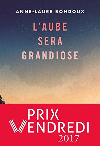 L'aube sera grandiose (ROMANS ADO) par Anne-Laure Bondoux