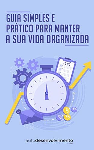 Guia Simples e Prático para Manter a sua Vida Organizada (Guia Rápido) (Portuguese Edition)
