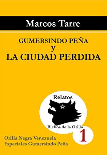 Gumersindo Peña y la ciudad perdida (Colección Relatos de la Orilla, Especial Gumersindo Peña nº 1) por Marcos Tarre