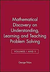Mathematical Discovery: On Understanding, Learning and Teaching Problem Solving Mathematical Discovery Combined Volume  Teaching Problem Solving Combined ed
