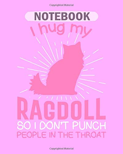 Notebook: i hug my ragdoll so i dont punch people in the - 50 sheets, 100 pages - 8 x 10 inches -