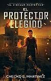 El Protector Elegido: Una novela de suspenso, intriga y misterio sobrenatural (El Círculo Protector nº 6)