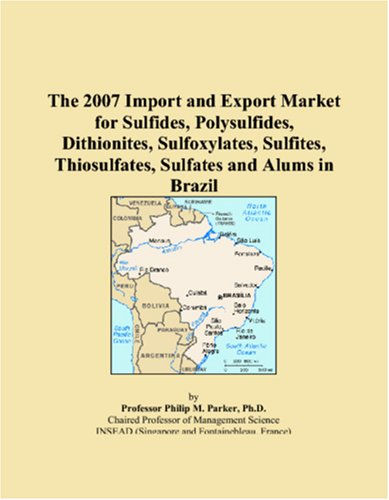 The 2007 Import and Export Market for Sulfides, Polysulfides, Dithionites, Sulfoxylates, Sulfites, Thiosulfates, Sulfates and Alums in Brazil