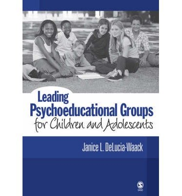 [(Leading Psychoeducational Groups for Children and Adolescents)] [Author: Janice L. Delucia-Waack] published on (June, 2006)