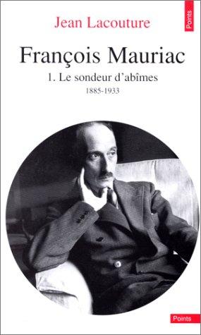 François Mauriac, tome 1 : le sondeur d'abîmes, 1885-1933