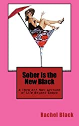 Sober is the New Black: A Then and Now Account of Life Beyond Booze by Rachel Black (2014-01-24)