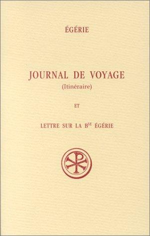 Journal de voyage (Itinéraire) et Lettre sur la Bse Egérie