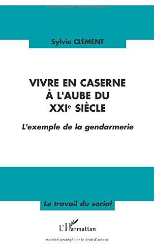 Vivre en caserne à l'aube du XXIe siècle : L'exemple de la gendarmerie par Sylvie Clement