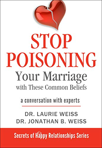 Stop Poisoning Your Marriage with These Common Beliefs: A Conversation with Experts (The Secrets of Happy Relationships Series Book 3) (English Edition)