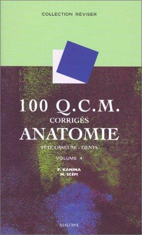 100 Q.C.M. corrigés d'anatomie, tome 4 : Tête osseuse, dents
