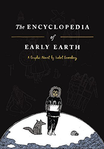 The Encyclopedia of Early Earth: A Novel by Isabel Greenberg (2013-12-03)