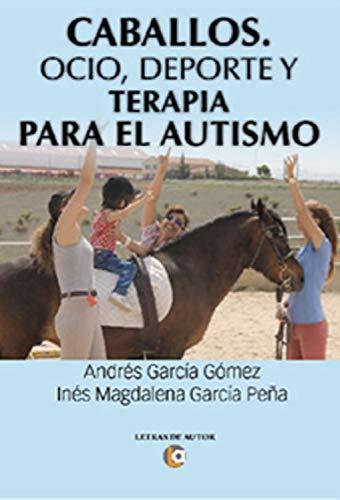 Caballos. Ocio, deporte y terapia para el autismo por Andrés García Gómez