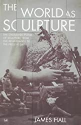 The World as Sculpture: Changing Status of Sculpture from the Renaissance to the Present Day
