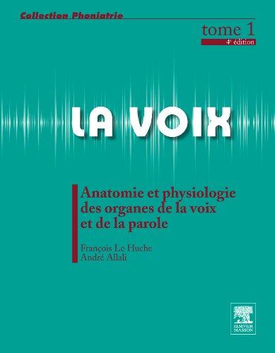 La voix Tome 1 Anatomie et physiologie des organes de la voix et de la parole 4d