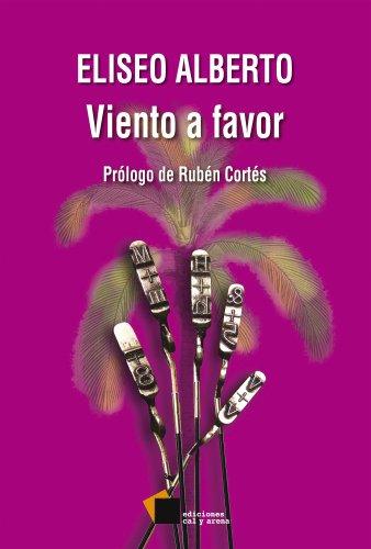 Viento a favor: Crónicas periodísticas por Eliseo Alberto