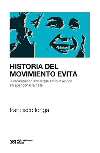 Historia del Movimiento Evita: La organización social que entró al Estado sin abandonar la calle (Sociología y Política) (Spanish Edition)