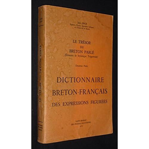Le Trésor du breton parlé (Eléments de Stylistique Trégorroise). Deuxième partie : Dictionnaire breton-français des expressions figurées