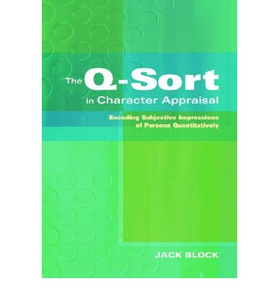 [(The Q-sort in Character Appraisal: Encoding Subjective Impressions of Persons Quantitatively)] [Author: Jack Block] published on (March, 2008)